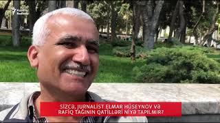 Bakıda sorğu: Sizcə, jurnalist Elmar Hüseynov və Rafiq Tağının qatilləri niyə tapılmır?
