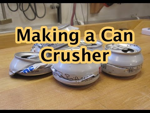 Making a Can Crusher