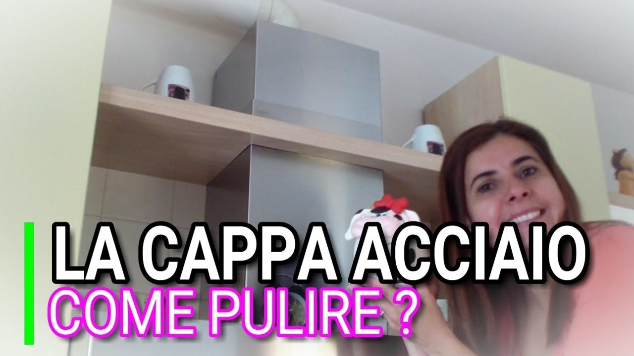 la cappa in acciaio, come pulire, marlinda canonico - youtube