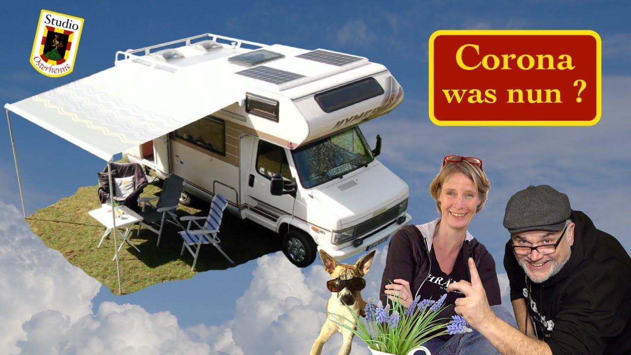 Corona Wohnmobil Osterhenne Was nun ? Wohnmobil abgedeckt und jetzt ? Wohin  fahren ?