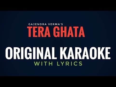 TERA GHATA - ORIGINAL KARAOKE with Lyrics | Gajendra Verma | Ayat Music Productions