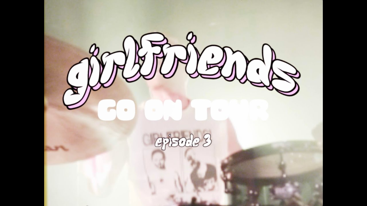 girlfriends- tour diaries (part 3)