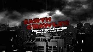 "Earth Crawler - ""Everything's Ruined"" (Faith No More Cover)"