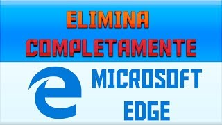 DESINSTALAR/ ELIMINAR COMPLETAMENTE MICROSOFT EDGE | WINDOWS 10