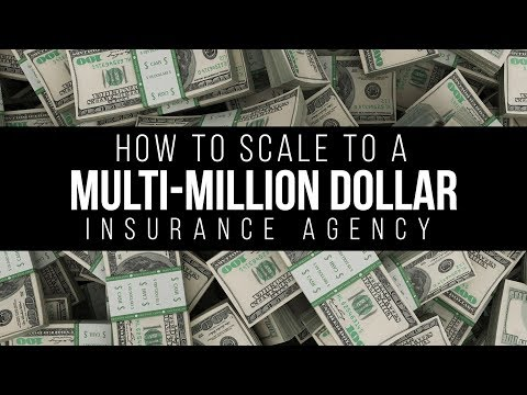 How To Scale To A Multi-Million Dollar Insurance Agency!