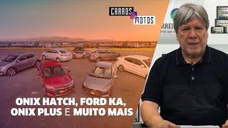 Carros&Motos: Onix Hatch, Ford Ka, Onix Plus e muito mais