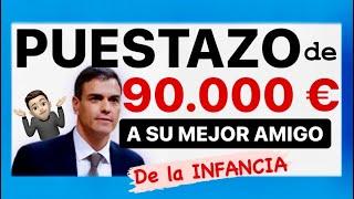 Pedro Sánchez REGALA un TRABAJO a SU MEJOR AMIGO de la Infancia de 90.000 €