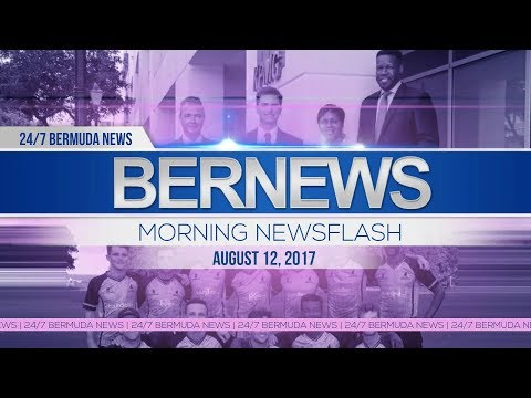 Bernews Morning Newsflash For Saturday August 12, 2017