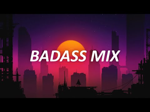 Songs that make you feel badass