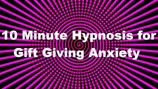 10 Minute Hypnosis for Gift Giving Anxiety