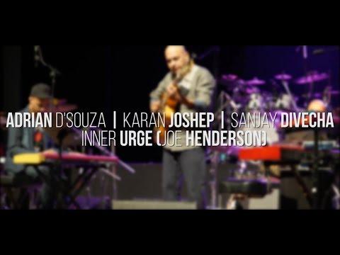 MDD16 Adrian D'Souza ft. Karan Joseph & Sanjay Divecha - Inner Urge (Joe Henderson)