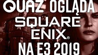 quaz ogląda E3 2019 #6: Square Enix