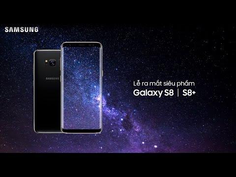 Lế ra mắt Galaxy S8 | S8 + tại Việt Nam