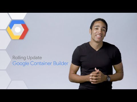 Google Container Builder, Part 1 (Cloud Rolling Update)