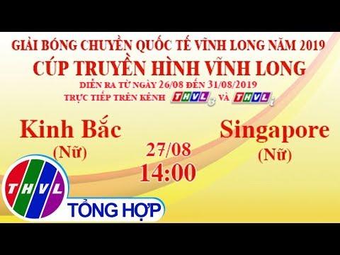 THVL   Kinh Bắc (Nữ) – Singapore (Nữ)   Giải Bóng Chuyền Quốc Tế Cúp THVL Năm 2019
