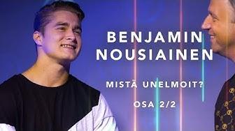 Benjamin Nousiainen // Mistä unelmoit? Osa 2/2