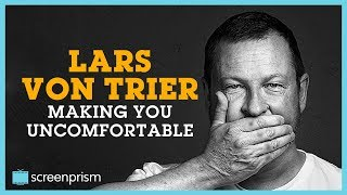 Lars von Trier: Making You Uncomfortable