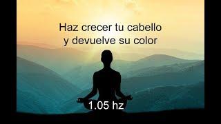 HAZ CRECER TU CABELLO Y DEVUELVE SU COLOR -  1.05 hz binaural