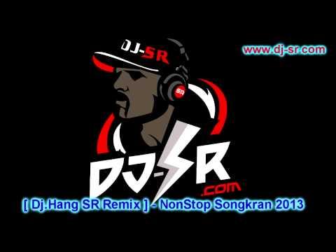 [ Dj.Hang SR Remix ] - NonStop Songkran 2013
