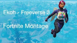 Ekoh - Freeverse 3 Fortnite Montage