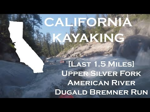 California Kayaking: Last 1.5 Miles Of Dugald Bremner Run - Silver Fork Of The American River