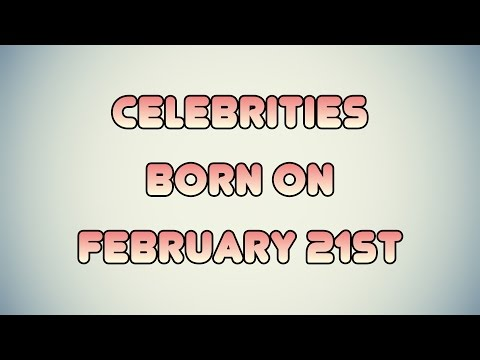 Celebrities born on February 21st