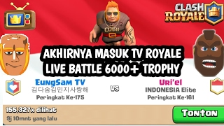 AKHIRNYA MASUK TV ROYALE! 6000+ LIVE BATTLE | GIANT BEATDOWN TAK TERKALAHKAN - CLASH ROYALE INDONESI