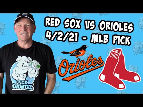 Boston Red Sox vs Baltimore Orioles 4/2/21 MLB Pick and Prediction MLB Tips Betting Pick