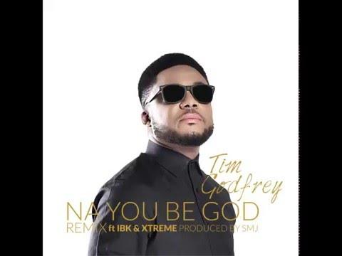 Tim Godfrey - Na U Be God ft. IBK, Xtreme