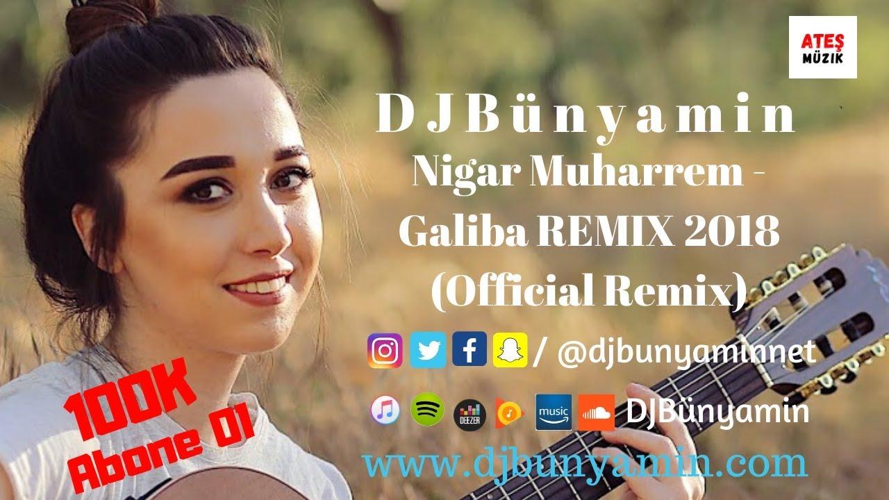 DJBünyamin ft Nigar Muharrem - Galiba REMIX 2018 (Official Remix)
