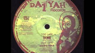 Sena - Too Late + Dub Late