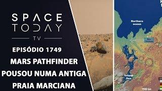 MARS PATHFINDER POUSOU EM ANTIGA PRAIA MARCIANA | SPACE TODAY TV EP.1749