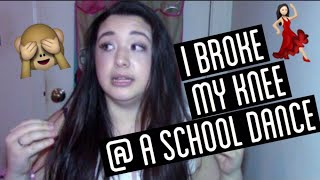 STORYTIME I BROKE MY KNEE AT A SCHOOL DANCE