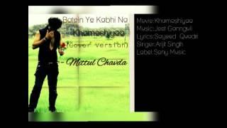 Batein Ye Kabhi Na I Khamoshiyaa I Arijit Singh I Feat. Mittul Chavda
