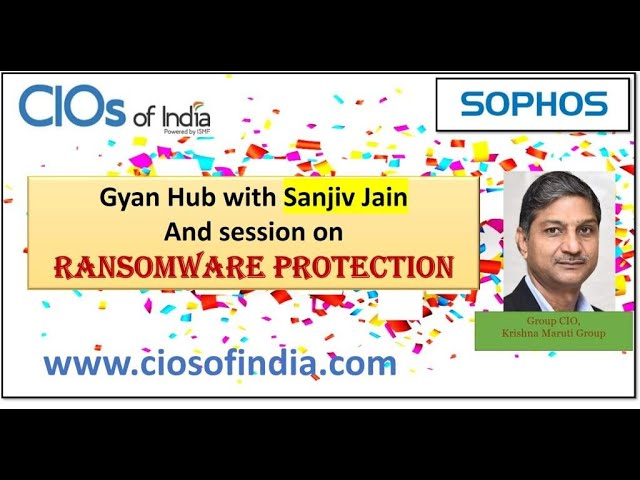 Gyan Hub with Sanjiv and Ransomware Protection with SOPHOS