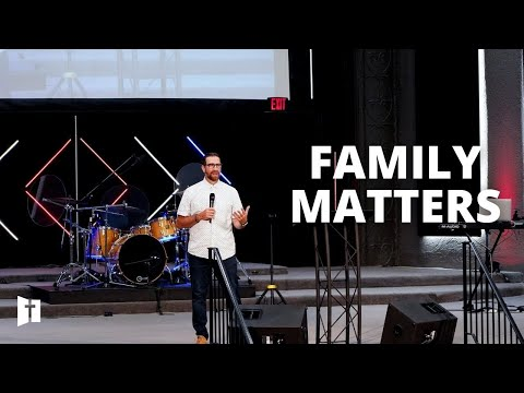 Family Matters: Part 4 | Pastor Matt Holcomb