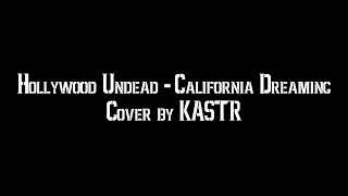 Hollywood Undead - California Dreaming (guitar cover by KASTR V3) thumbnail