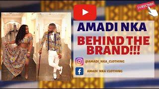 Amadi Nka Clothing (Behind the Brand) Episode #1
