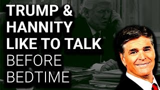 Donald Trump & Sean Hannity Like to Talk Before Bedtime