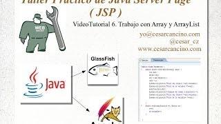 VideoTutorial 6 del Taller Práctico de Java Server Page ( JSP ). Trabajo con Array y ArrayList