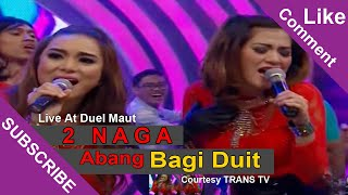 2 naga abang bagi duit abd live at duel maut 29 04 2015 courtesy trans tv