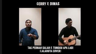 Gerry & Dimas - Tak Pernah Salah / Tunggu Apa Lagi   Lalahuta Cover