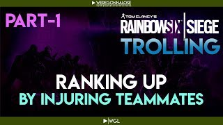 RAINBOW SIX SIEGE Trolling - Team Killing Reactions - How to Rank Up by Injuring My Teammates Part 1