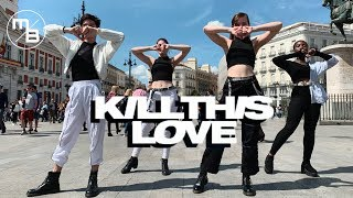 BLACKPINK - 'Kill This Love' [Kpop Dance In Public Madrid-Spain] Mad Balance