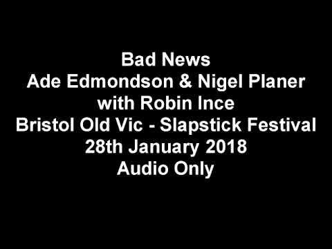 Bad News 28th February 2018 Old Vic Bristol Ade Edmondson Nigel Planer Slapstick Festival
