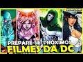 PRÓXIMOS FILMES DC, 4 CONFIRMADOS, 4 RUMORES E 3 NÃO CUSTA SONHAR