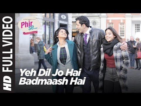 Phir Se: Yeh Dil Jo Hai Badmaash Hai Full Video | Mohit Chauhan | Monali Thakur | Shreya Ghoshal