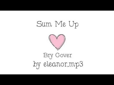 SUM ME UP [BRIBRY COVER] ⌈eleanor.mp3⌋