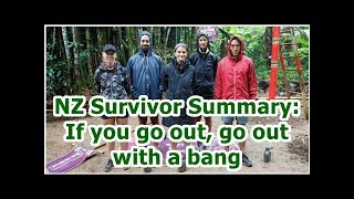 NZ Survivor Summary: If you go out, go out with a bang
