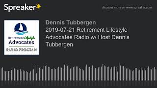 2019-07-21 Retirement Lifestyle Advocates Radio w/ Host Dennis Tubbergen